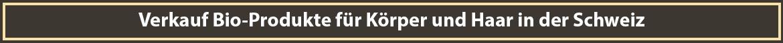 Verkauf Schweizer Bio-Produkte für Körper und Haar