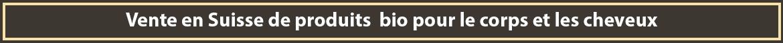 Vente en Suisse de produits bio pour le corps et les cheveux - Ecocert Bio - Pas de test animal